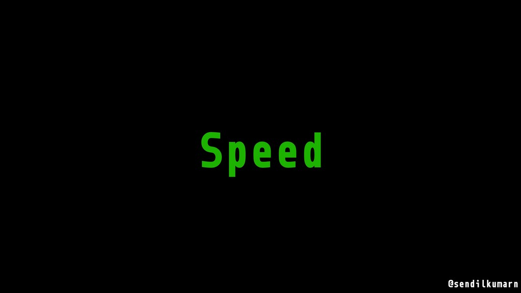 @sendilkumarn Speed
