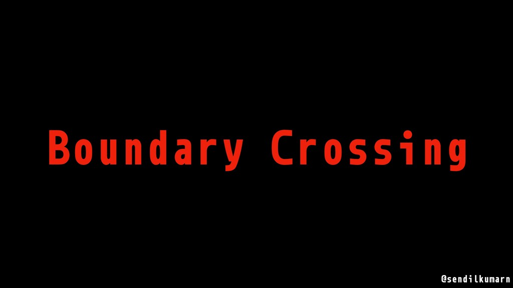 @sendilkumarn Boundary Crossing