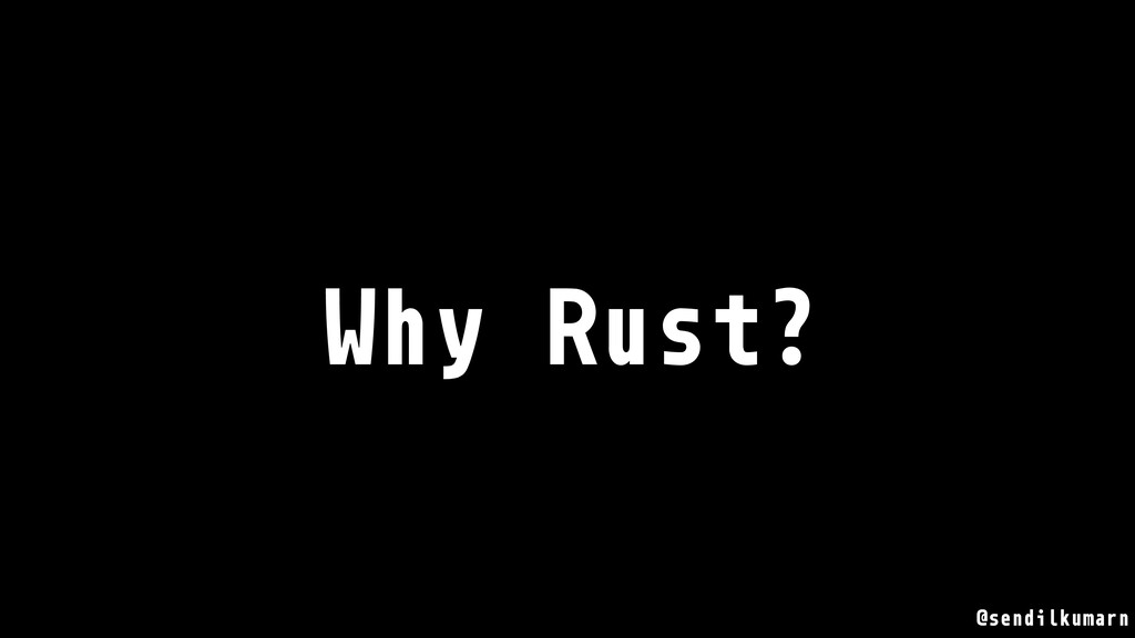 Why Rust? @sendilkumarn