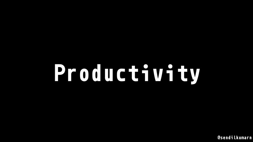 @sendilkumarn Productivity