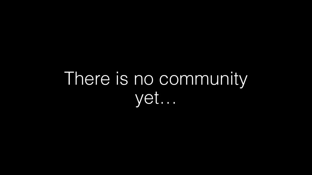 There is no community yet…