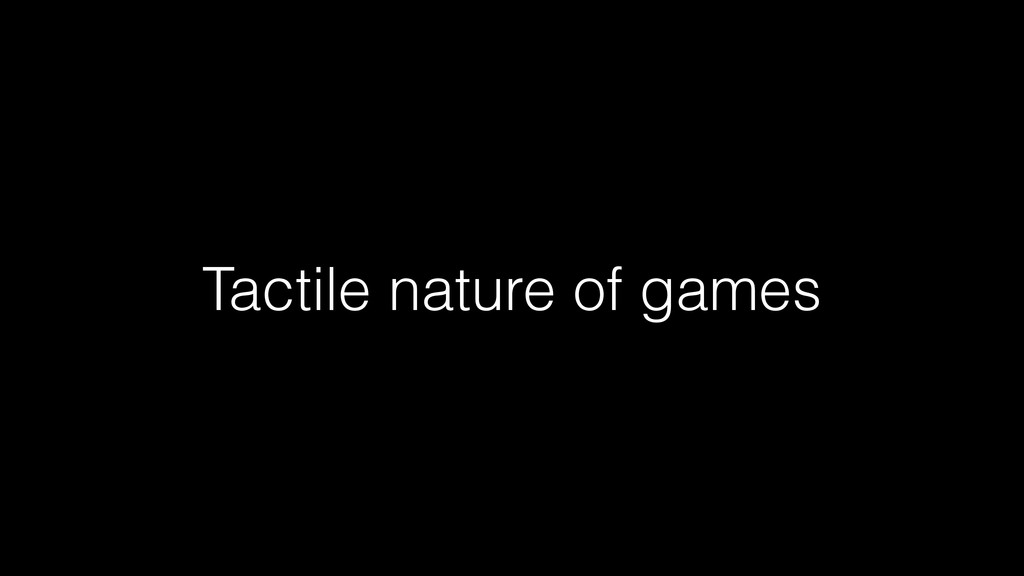 Tactile nature of games