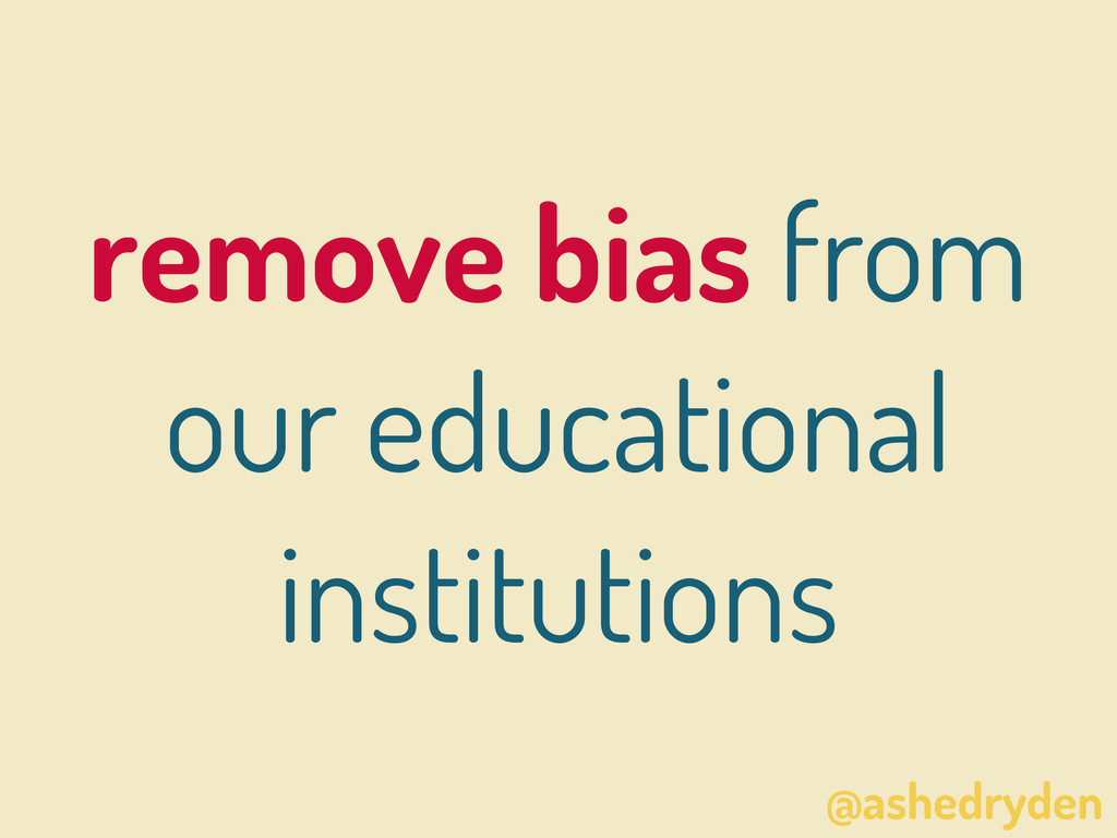@ashedryden remove bias from our educational in...