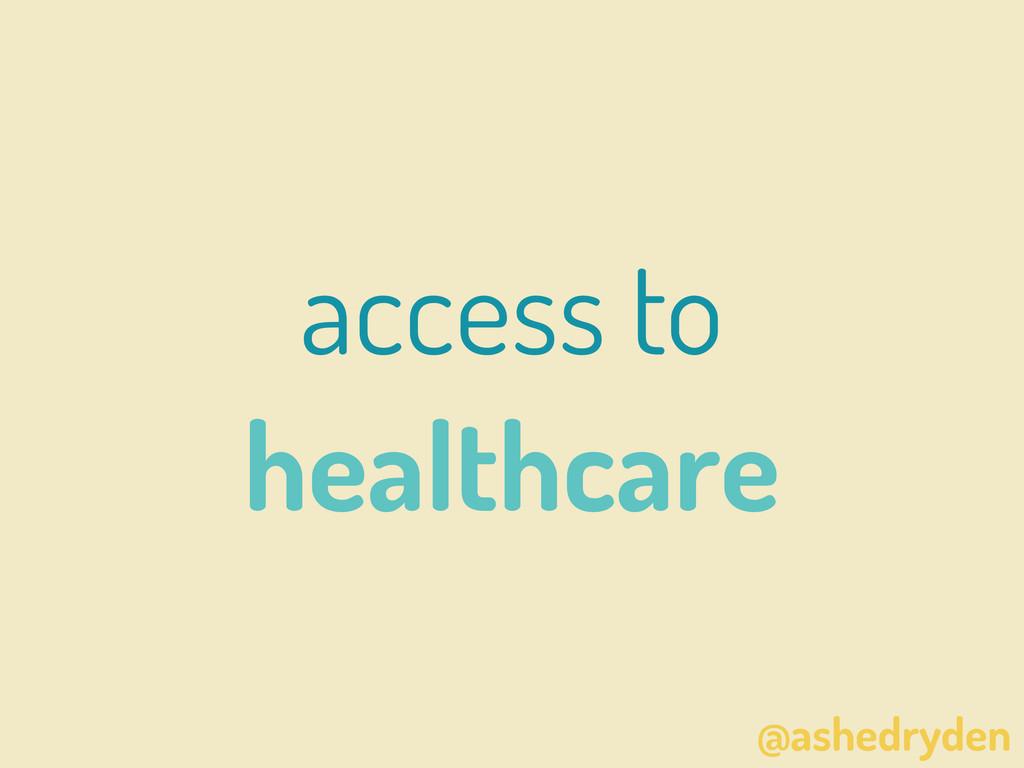 @ashedryden access to healthcare