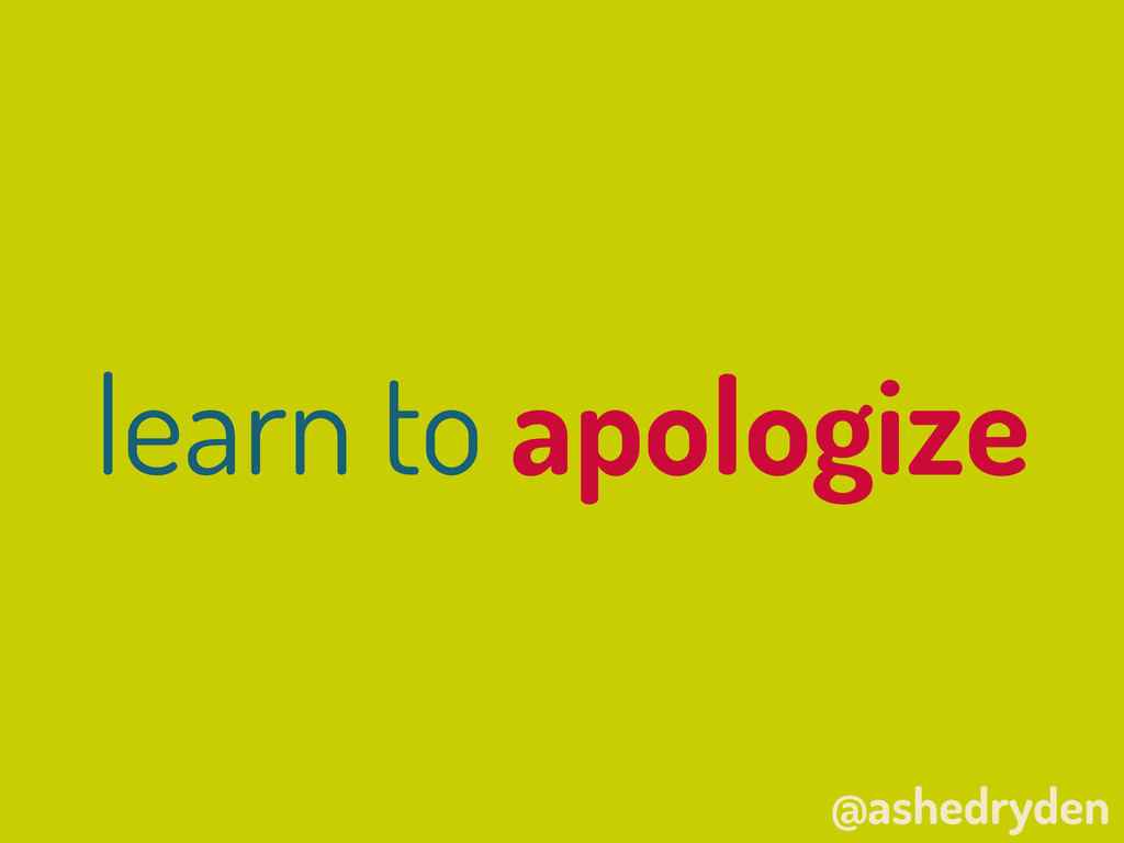 @ashedryden learn to apologize
