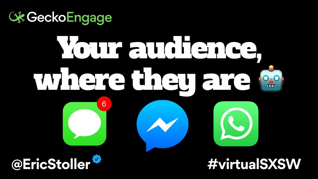 Your audience, where they are  6 @EricStoller #...