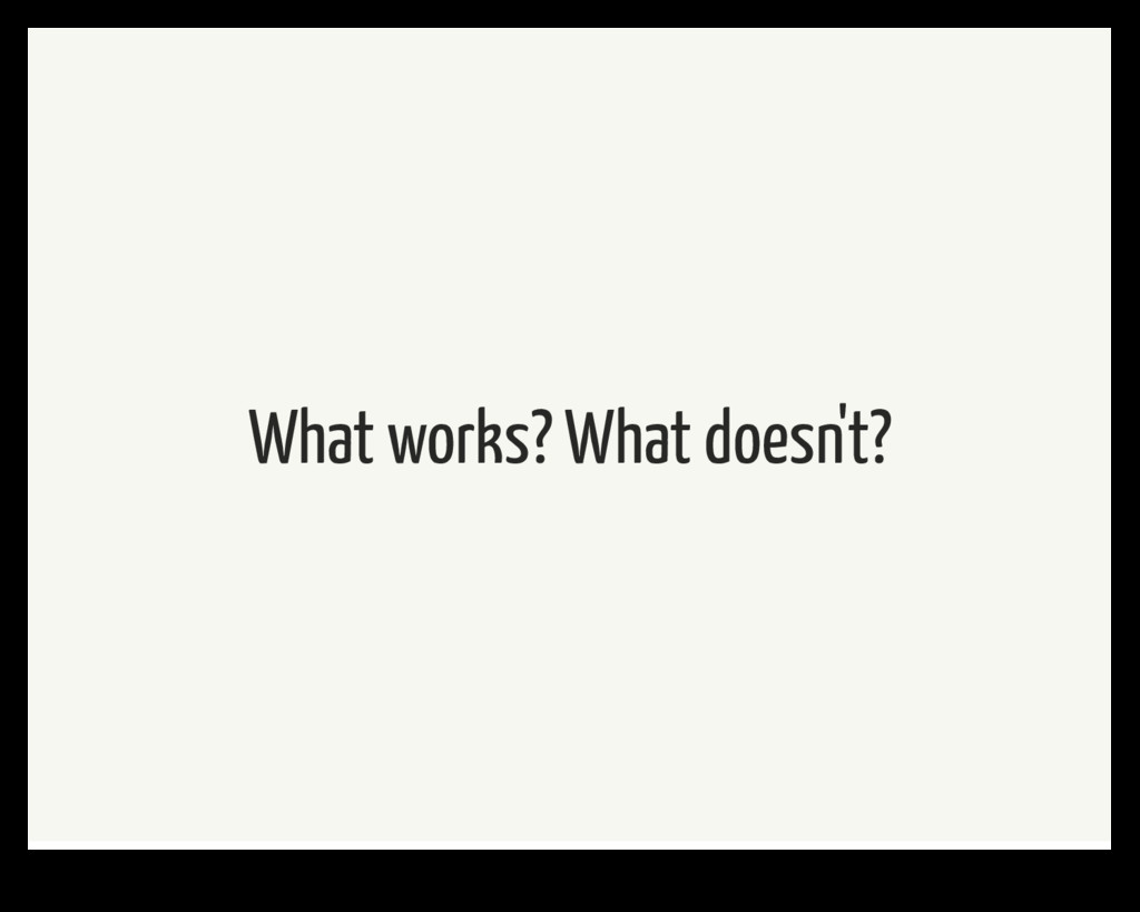 What works? What doesn't?