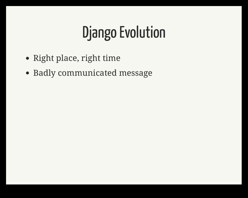 Django Evolution Right place, right time Badly ...