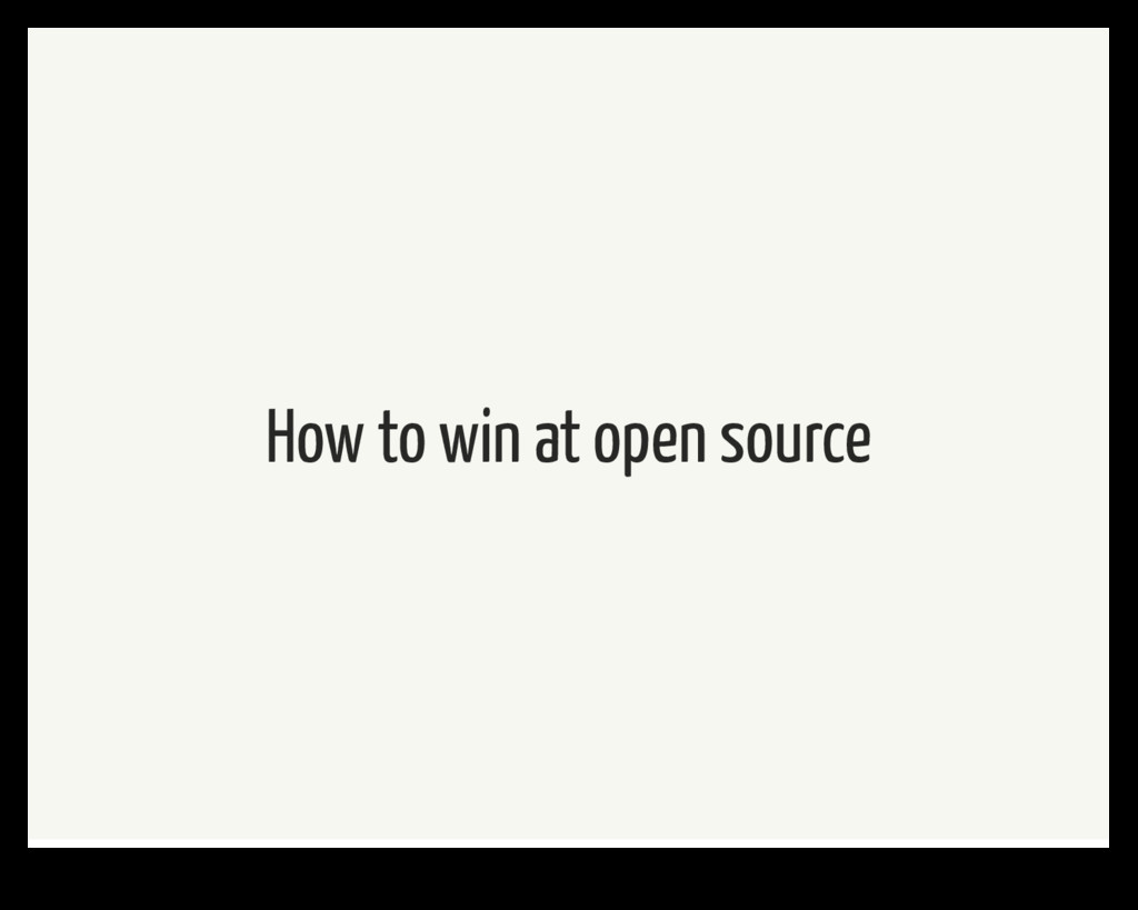 How to win at open source