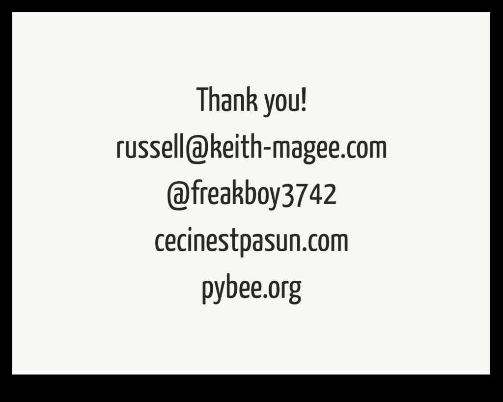 Thank you! russell@keith-magee.com @freakboy374...