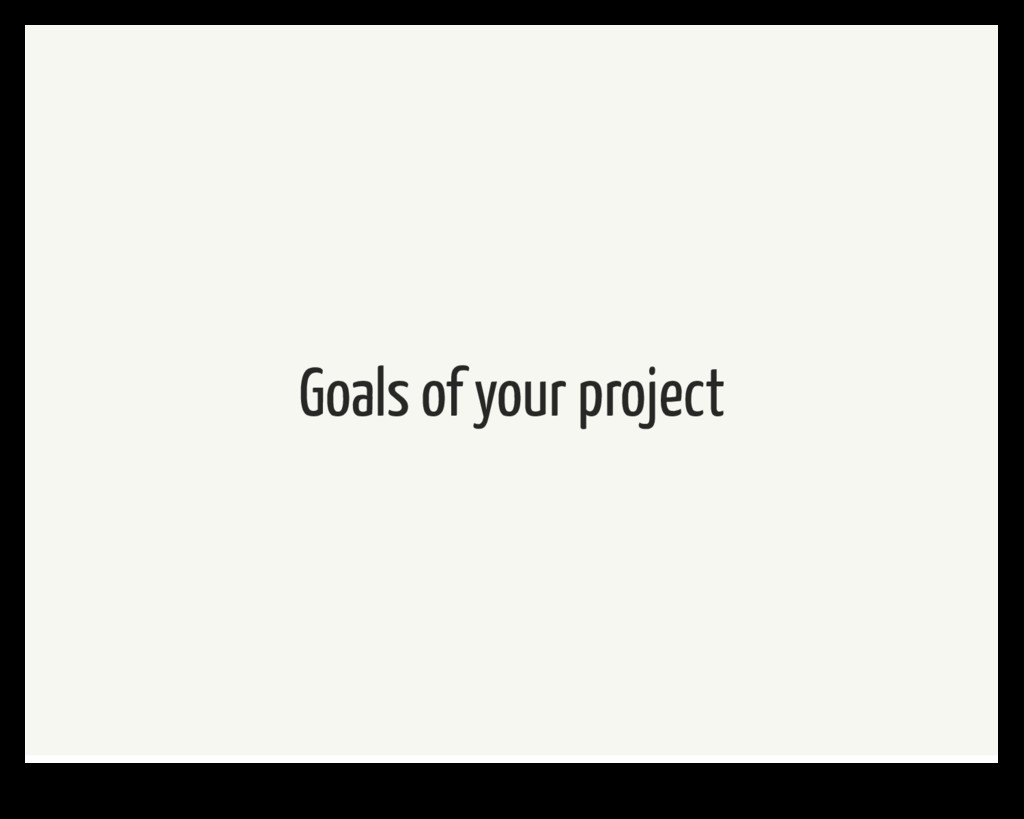 Goals of your project