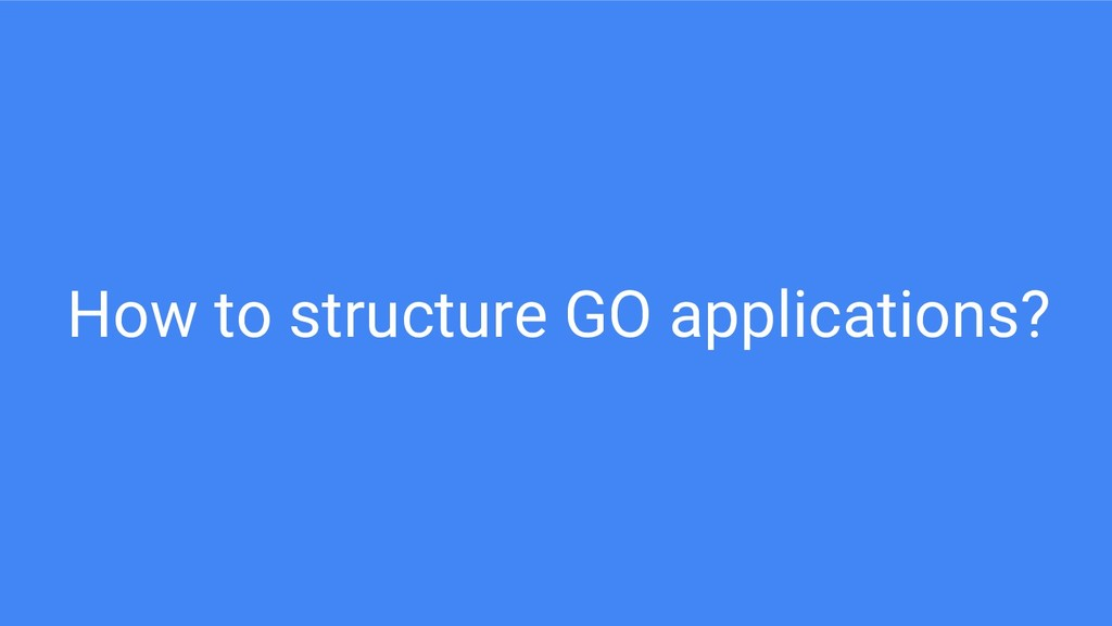 How to structure GO applications?