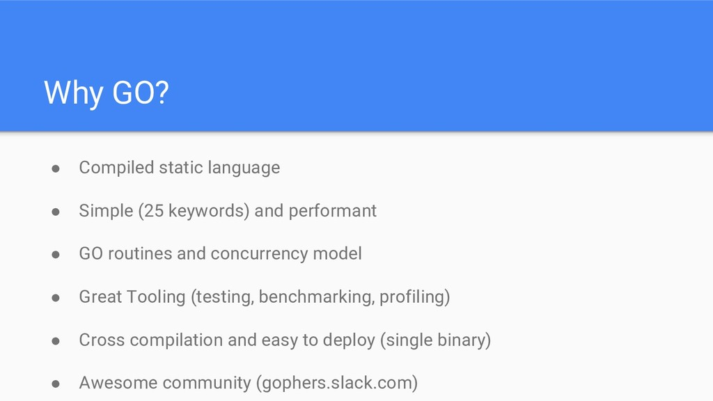 Why GO? ● Compiled static language ● Simple (25...