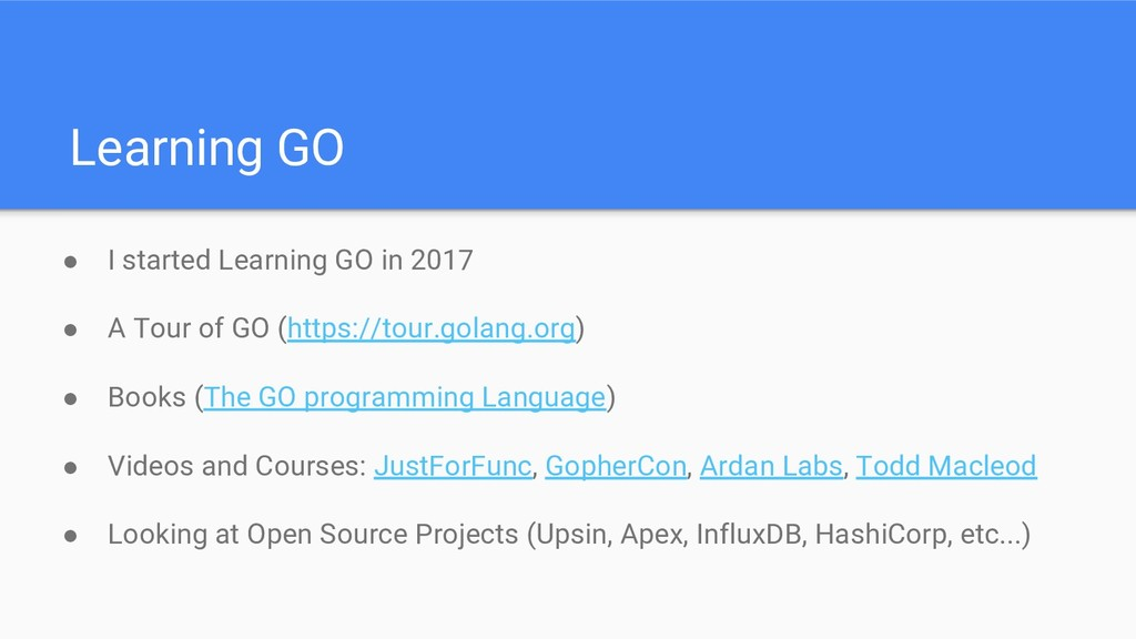Learning GO ● I started Learning GO in 2017 ● A...