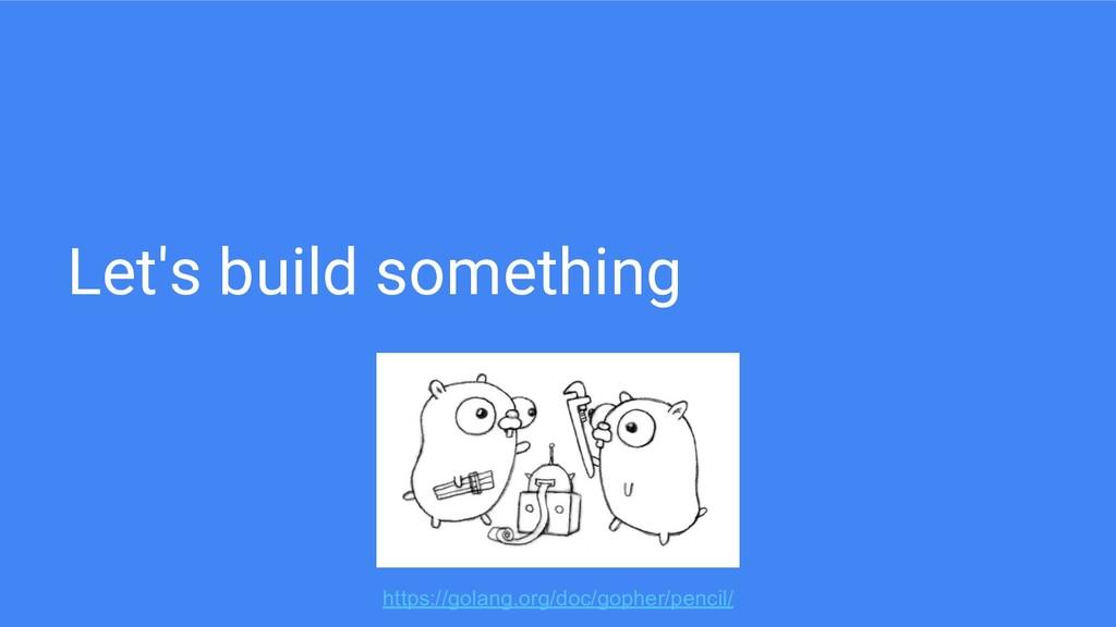 Let's build something https://golang.org/doc/go...