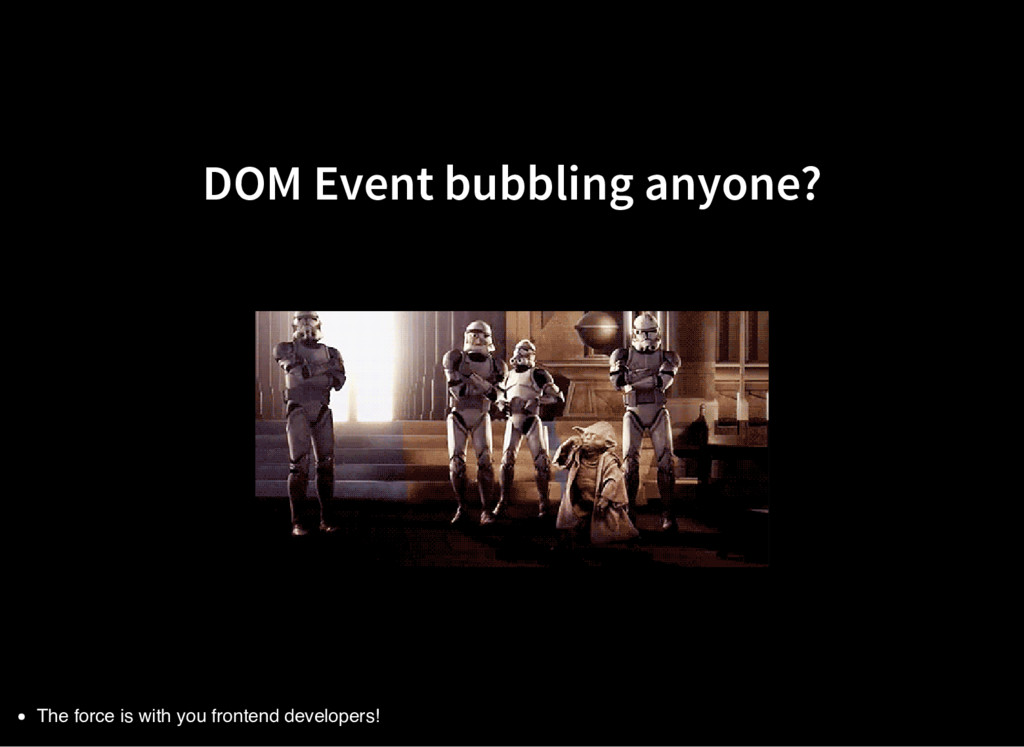 DOM Event bubbling anyone? The force is with yo...