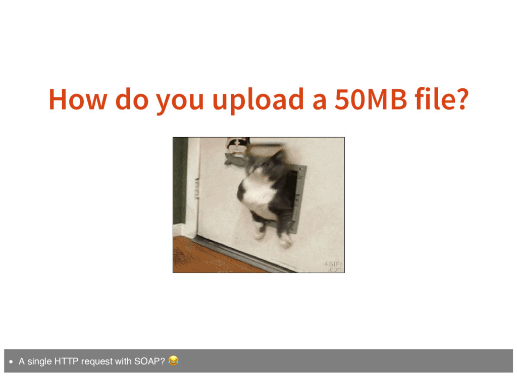 How do you upload a 50MB file? A single HTTP re...