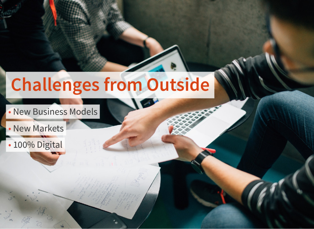 Challenges from Outside • New Business Models •...