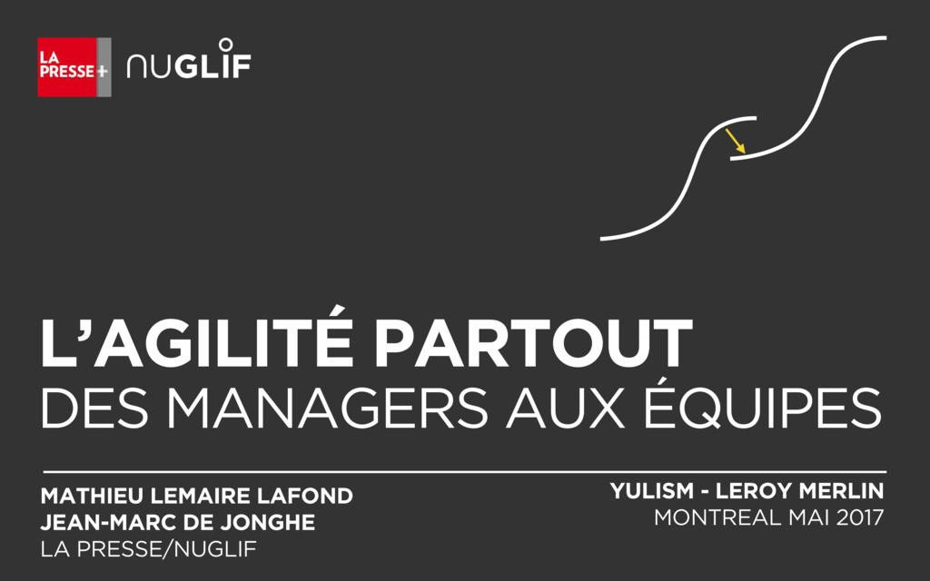 L'AGILITÉ PARTOUT DES MANAGERS AUX ÉQUIPES MAT...