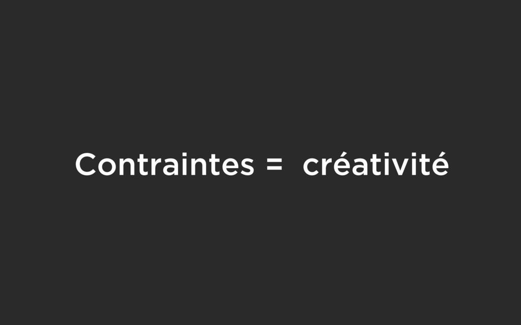 Contraintes = créativité