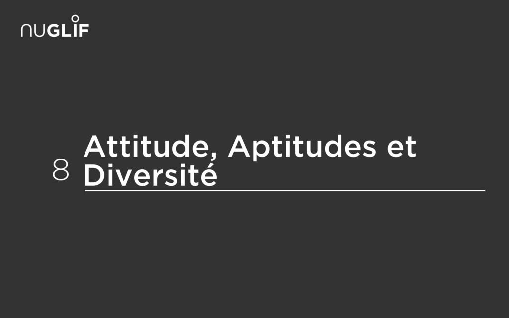 Attitude, Aptitudes et Diversité 8