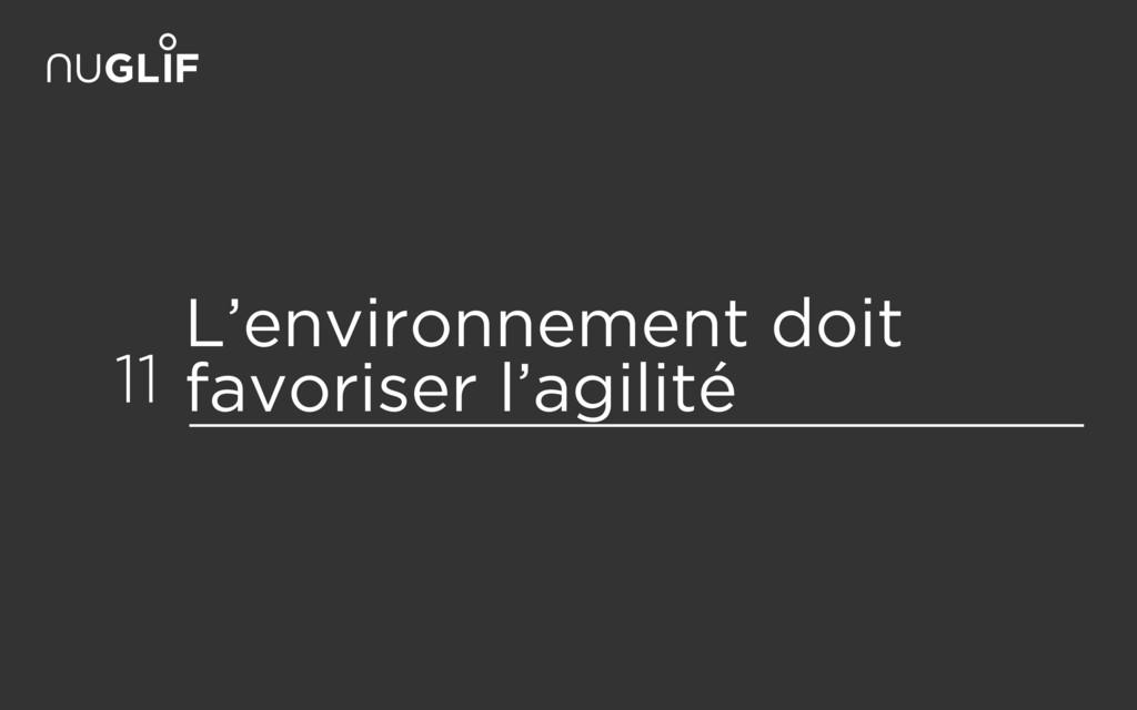 L'environnement doit favoriser l'agilité 11