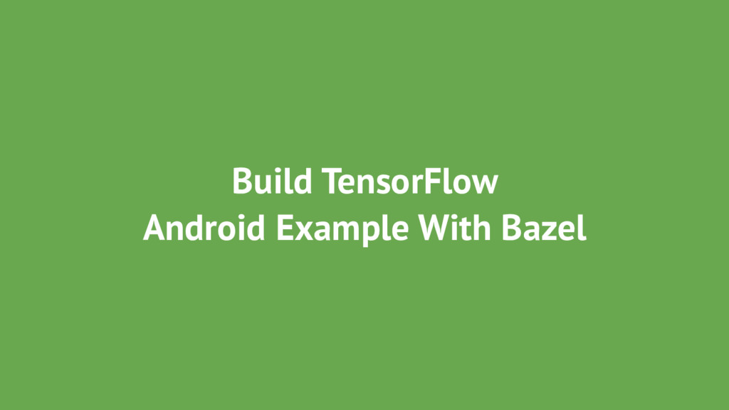 Build TensorFlow Android Example With Bazel