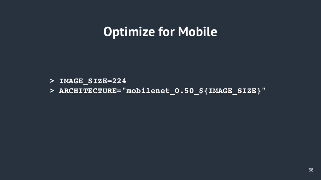 68 Optimize for Mobile > IMAGE_SIZE=224 > ARCHI...