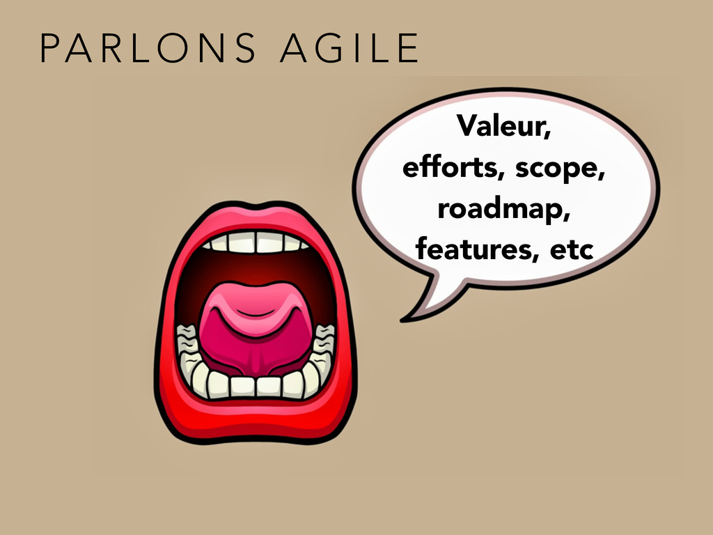 Valeur, efforts, scope, roadmap, features, etc ...