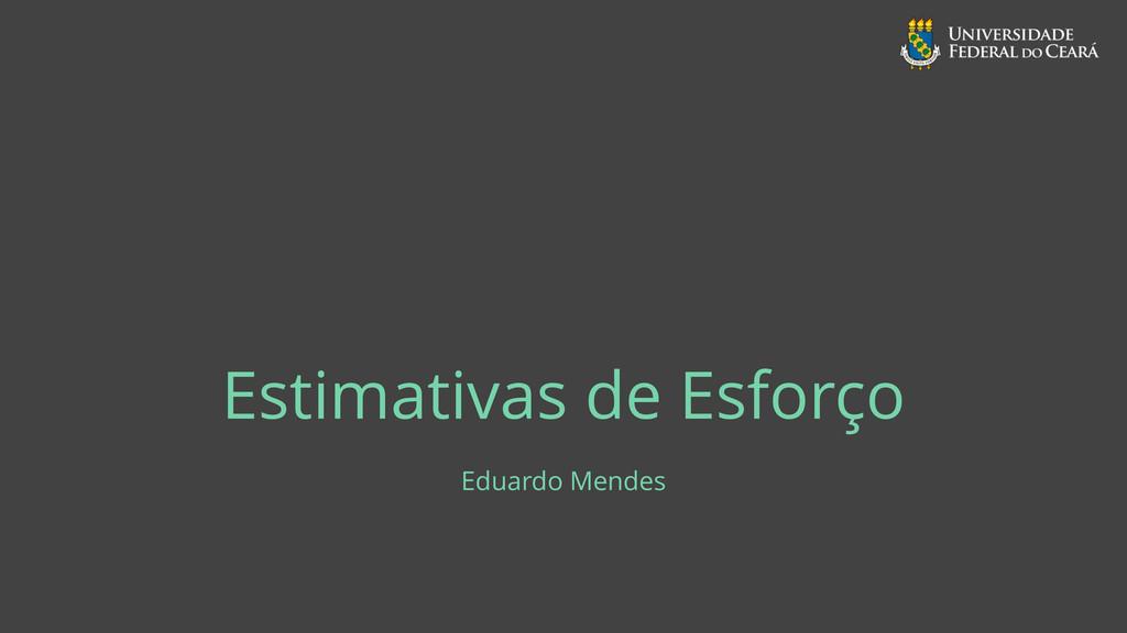 Estimativas de Esforço Eduardo Mendes