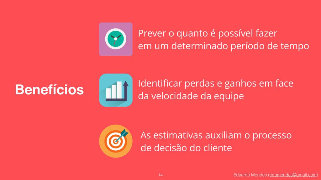 Eduardo Mendes (edumendes@gmail.com) Benefícios...