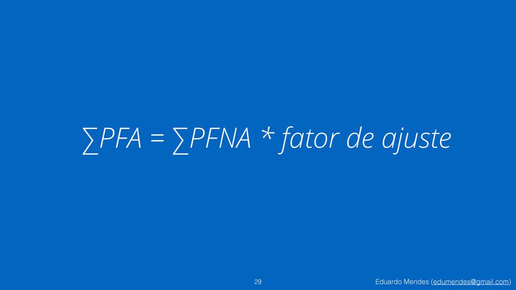 Eduardo Mendes (edumendes@gmail.com) ∑PFA = ∑PF...
