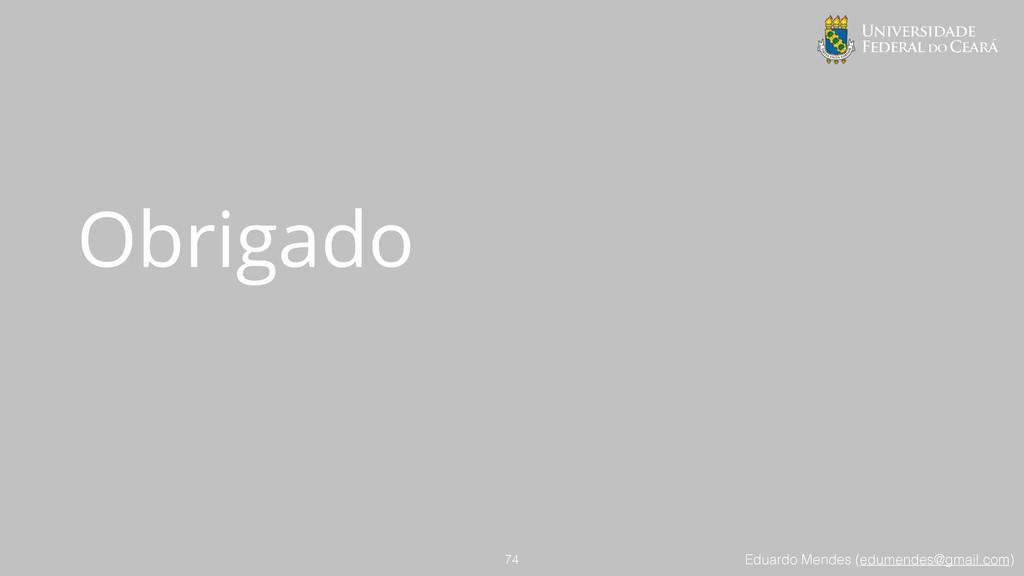 Eduardo Mendes (edumendes@gmail.com) Obrigado 74