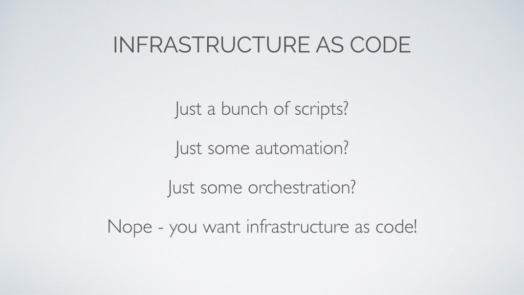 INFRASTRUCTURE AS CODE Just a bunch of scripts?...