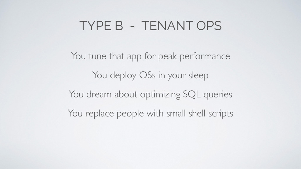 TYPE B - TENANT OPS You tune that app for peak ...