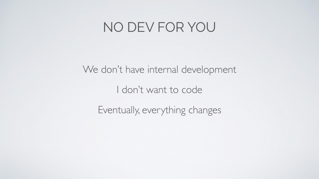 NO DEV FOR YOU Eventually, everything changes W...