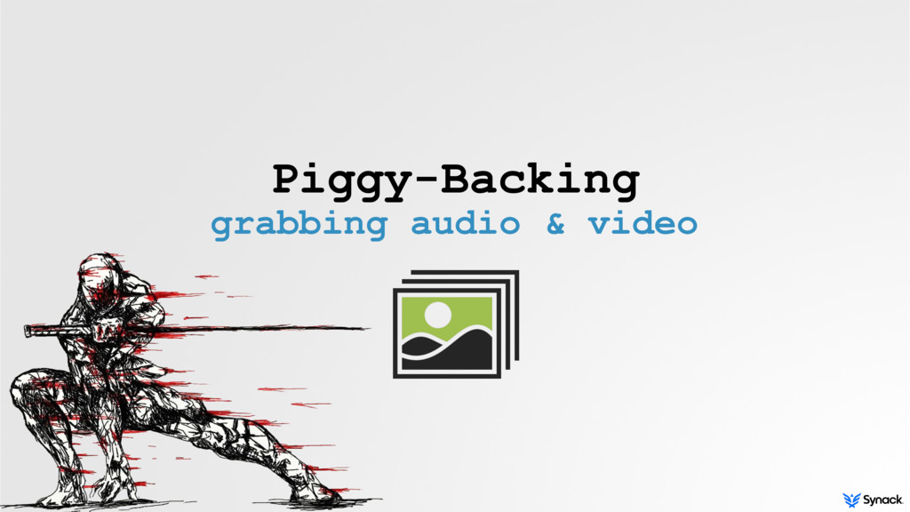 Piggy-Backing grabbing audio & video