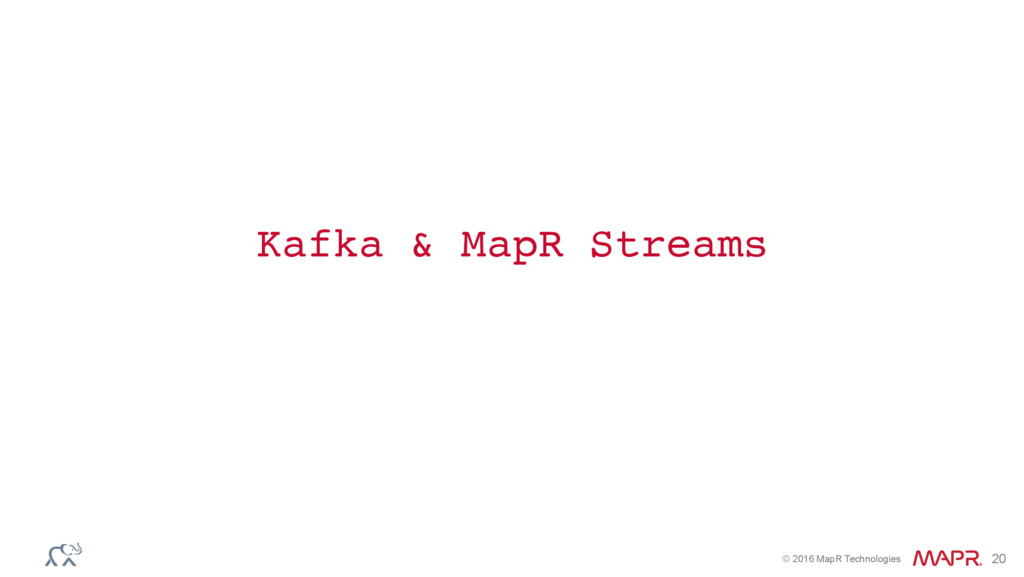 © 2016 MapR Technologies 20 Kafka & MapR Streams
