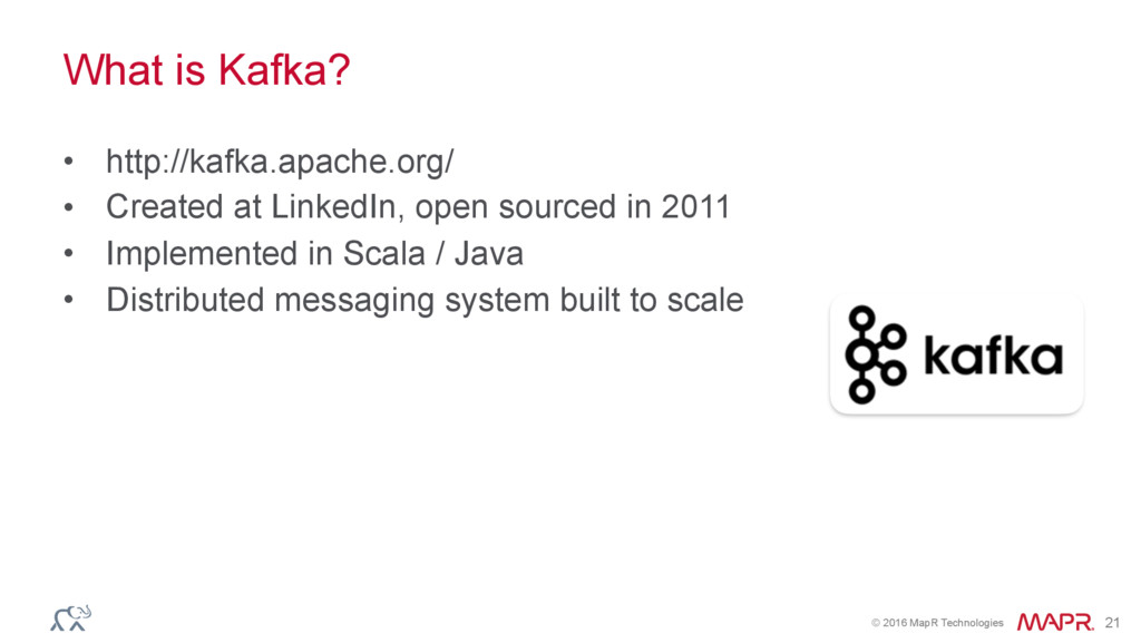 © 2016 MapR Technologies 21 What is Kafka? • ht...