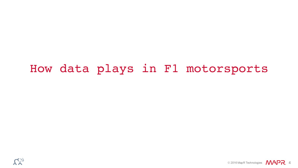 © 2016 MapR Technologies 4 How data plays in F1...