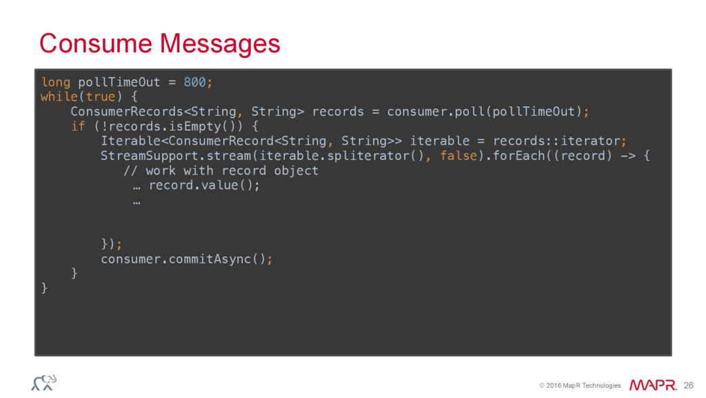 © 2016 MapR Technologies 26 Consume Messages lo...