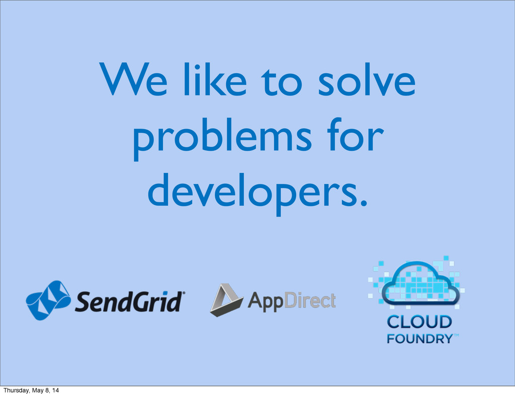 We like to solve problems for developers. Thurs...