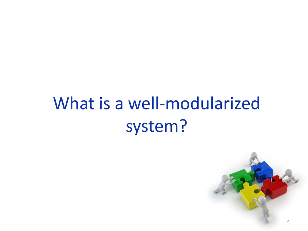 What is a well-modularized system? 2