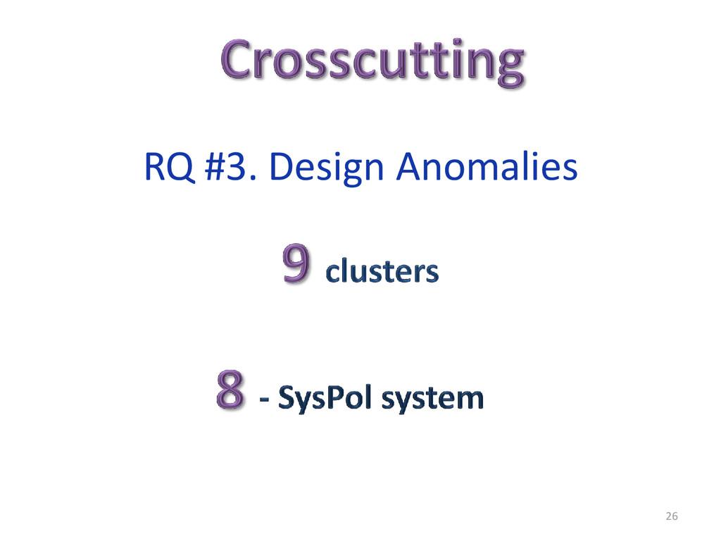 26 RQ #3. Design Anomalies