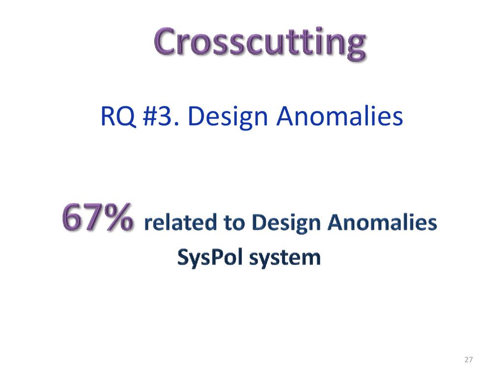 27 RQ #3. Design Anomalies