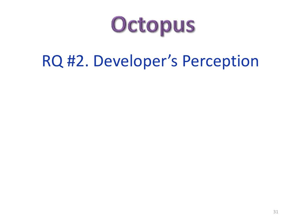 31 RQ #2. Developer's Perception