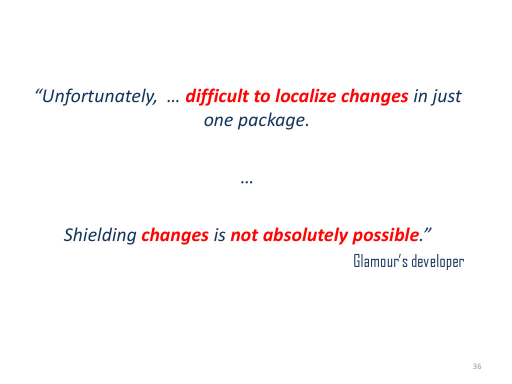 """""""Unfortunately, … difficult to localize changes..."""