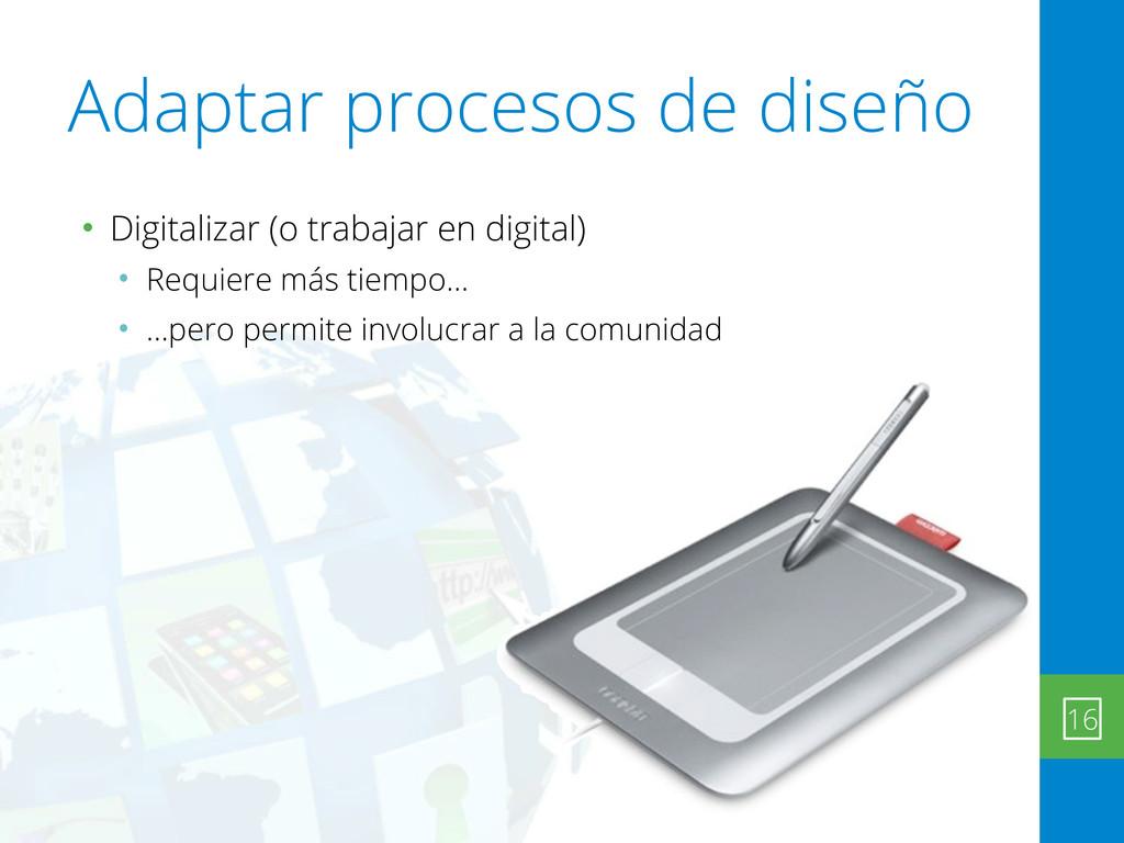 Adaptar procesos de diseño • Digitalizar (o tra...