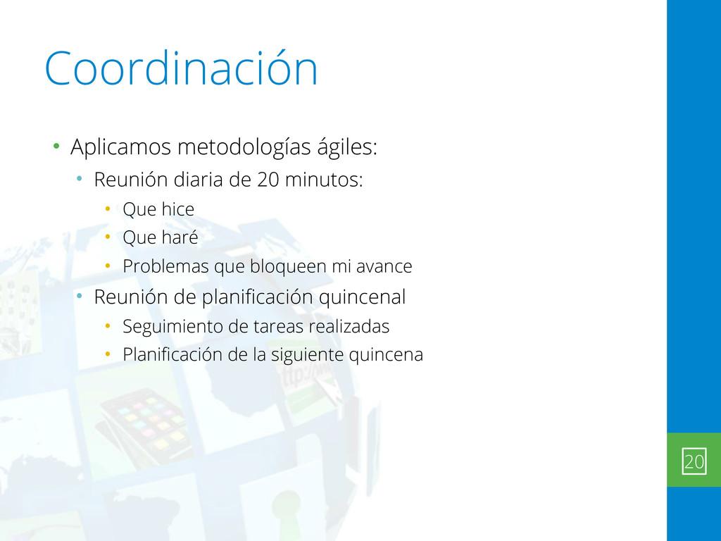 Coordinación • Aplicamos metodologías ágiles: •...