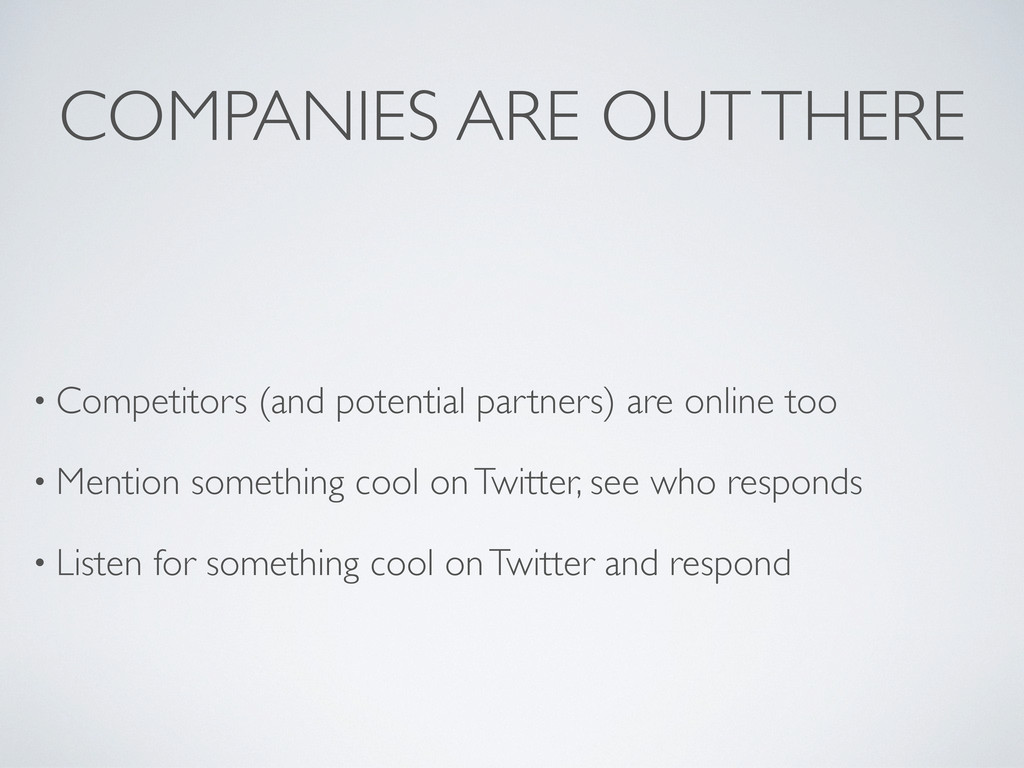 COMPANIES ARE OUT THERE • Competitors (and pote...